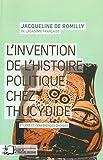 L' Invention de l'Histoire Politique Chez Thucydide - Etudes et Conferences Choisies