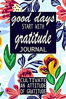 Good Days Start With Gratitude: Attitude of gratitude journal a 52 week guide   motivational quotes