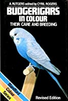 Budgerigars in Colour: Their Care and Breeding (Colour S.)