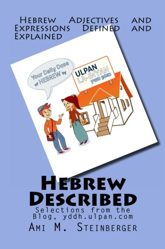 Hebrew Described: Hebrew Adjectives and Expressions Defined and Explained, Selected from Your Daily Dose of Hebrew - yddh.ulpan.com