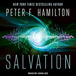 Salvation     Salvation Sequence, Book 1              By:                                                                                                                                 Peter F. Hamilton                               Narrated by:                                                                                                                                 John Lee                      Length: 19 hrs and 2 mins     1,389 ratings     Overall 4.3
