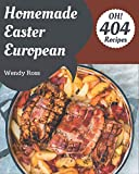 Oh! 404 Homemade Easter European Recipes: The Homemade Easter European Cookbook for All Things Sweet and Wonderful!