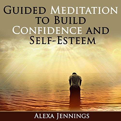 Guided Meditation to Build Confidence and Self-Esteem audiobook cover art