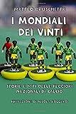 I Mondiali dei vinti: Storie e miti delle peggiori nazionali di calcio...