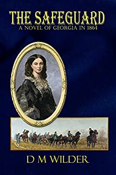 The Safeguard: A Novel of Georgia in 1864 by [D M Wilder]