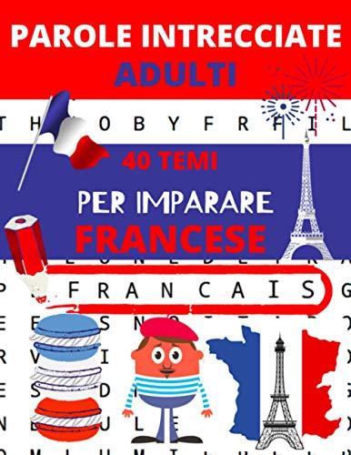 Parole intrecciate adulti: 40 temi per imparare il francese, per rivedere il suo francese | giochi e passatempi francese