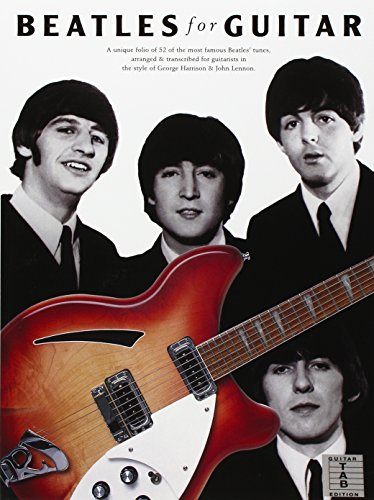 Beatles Guitar: A Unique Folio of Fifty-Two of the Most Famous Beatles\' Tunes, Arranged and Transcribed for Guitarists in the Styles of George Harrison and John Lennon