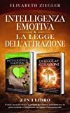 Intelligenza emotiva & La legge dell'attrazione - 2 in 1 libro: Come manifestare i propri desideri, aumentare la percezione e imparare a capire i sentimenti