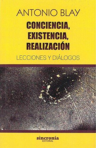 Conciencia, existencia, realización. Lecciones y diálogos (Antonio Blay)