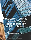 Arquitectos Técnicos Hacienda. Temas Hacienda pública y Derecho tributario. (Temario Arquitectos Técnicos Hacienda)