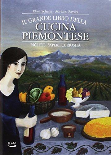 Il grande libro della cucina piemontese. Ricette, saperi, curiosità