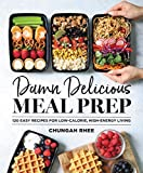 Damn Delicious Meal Prep: 115 Easy Recipes for...