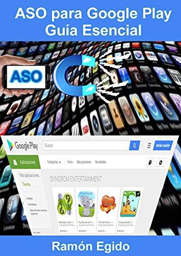 Curso de ASO para Google Play: Guía Esencial. Todo sobre el App Store Optimization: No hay más ASO de lo que está en este libro. Y 100% en español