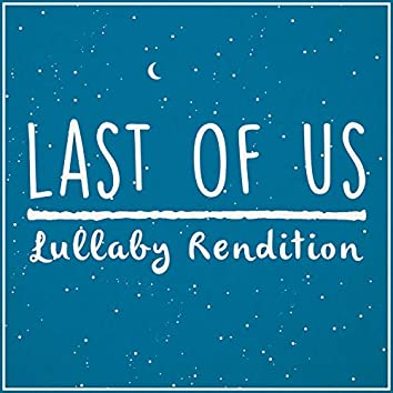 The Last of Us Theme - Lullaby Rendition