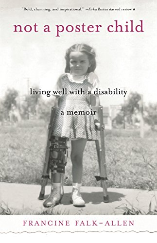 Not a Poster Child: Living Well with a Disability―A Memoir