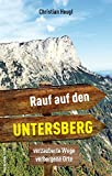 Rauf auf den Untersberg!: Verzauberte Wege, verborgene Orte