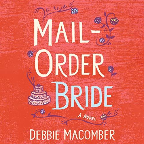 Mail Order Bride: A Novel: Debbie Macomber Classics