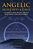 Angelic Sigils, Keys and Calls: 142 Ways to Make Instant Contact with Angels and Archangels (The Power of Magick)