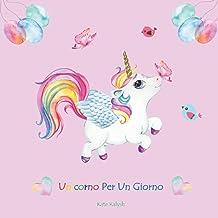 Unicorno Per Un Giorno: Unicorno libro bambini, Libro su unicorni, Storie della buonanotte, Regalo libro favole, Libro per...