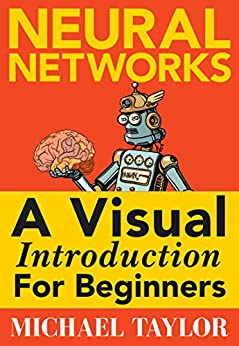 Book's Cover of Machine Learning with Neural Networks: An In-depth Visual Introduction with Python: Make Your Own Neural Network in Python: A Simple Guide on Machine Learning with Neural Networks. (English Edition) Versión Kindle