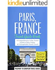 Paris Travel Guide: Paris, France: Travel Guide Book—A Comprehensive 5-Day Travel Guide to Paris, France & Unforgettable French Travel