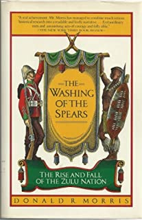 The Washing Of The Spears - A History Of The Rise And Fall Of The Zulu Nation Under Shaka And Its Fall In The Zulu War Of 1879