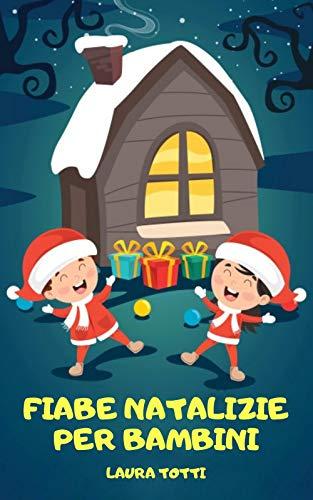 FIABE NATALIZIE PER BAMBINI: La Raccolta Delle Più Belle Favole Della Buonanotte Di Natale Per Bambini