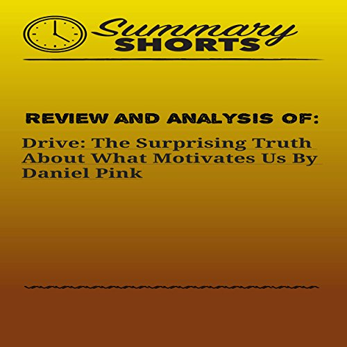 Review and Analysis of Drive: The Surprising Truth About What Motivates Us by Daniel Pink audiobook cover art