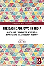 The Baghdadi Jews in India: Maintaining Communities, Negotiating Identities and Creating Super-Diversity (Routledge South Asian Religion Series Book 12)