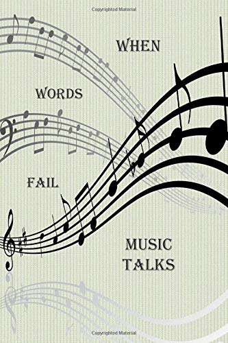 WHEN WORDS FAIL, MUSIC TALKS: Music theme notebook to write in, lined pages, when music talks to your soul, perfect gift for all music lovers, men women boys girls who love music