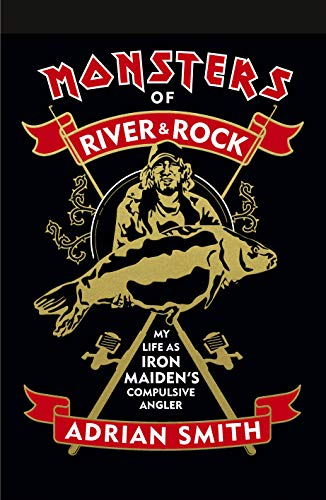 Monsters of River and Rock: My Life as Iron Maiden's Compulsive Angler (English Edition)