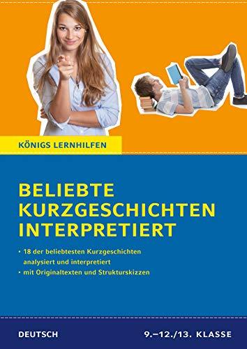 Beliebte Kurzgeschichten interpretiert.: 18 der beliebtesten Kurzgeschichten des Deutschunterrichts interpretiert (Königs Lernhilfen)