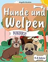 Hunde und Welpen Malbuch: fuer Kinder von 4-8 Jahren Malbuch fuer Kinder, die Hunde lieben