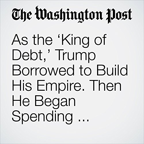 As the 'King of Debt,' Trump Borrowed to Build His Empire. Then He Began Spending Hundreds of Millions in Cash. copertina