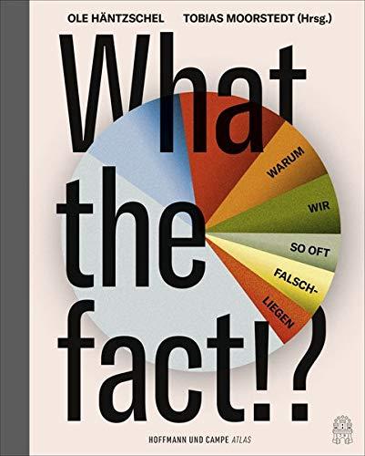 What the fact!?: Warum wir so oft falschliegen