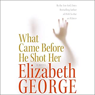 What Came Before He Shot Her                   Written by:                                                                                                                                 Elizabeth George                               Narrated by:                                                                                                                                 Charles Keating                      Length: 9 hrs and 39 mins     Not rated yet     Overall 0.0