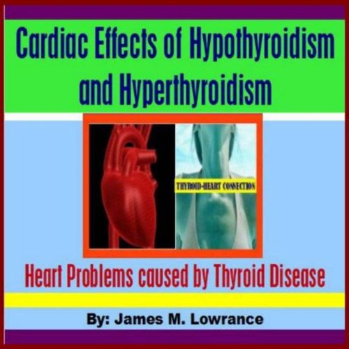 Cardiac Effects of Hypothyroidism and Hyperthyroidism     Heart Problems Caused by Thyroid Disease              By:                                                                                                                                 James M. Lowrance                               Narrated by:                                                                                                                                 Phil Williams                      Length: 44 mins     2 ratings     Overall 5.0
