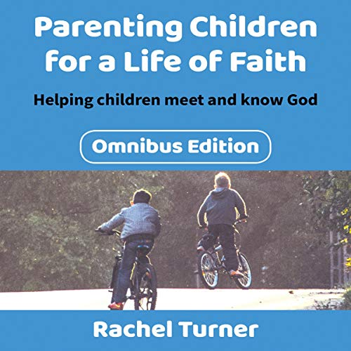 Parenting Children for a Life of Faith Omnibus: Helping Children Meet and Know God cover art