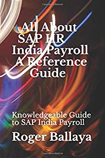 All About SAP HR India Payroll - Reference Guide: Knowledgeable Guide to SAP India Payroll
