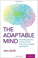 The Adaptable Mind: What Neuroplasticity and Neural Reuse Tells Us About Language and Cognition