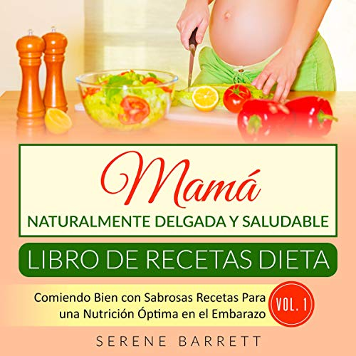 Libro de Recetas Dieta Mamá Naturalmente Delgada y Saludable (Vol. 1) [Naturally Thin and Healthy Mom Diet Recipe Book (Vol. 1)] Titelbild