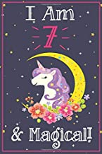 Unicorn Journal I am 7 & Magical!: with MORE UNICORNS INSIDE, space for writing and drawing, and positive sayings! A Unicorn Journal Notebook for ... Girls / 7 Year Old Birthday Gift for Girls!
