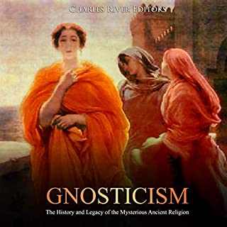 Gnosticism     The History and Legacy of the Mysterious Ancient Religion              By:                                                                                                                                 Charles River Editors                               Narrated by:                                                                                                                                 Bill Hare                      Length: 1 hr and 31 mins     4 ratings     Overall 3.5