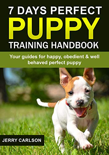 7 Days Perfect Puppy Training Handbook: Your guides for happy, obedient & well behaved perfect puppy