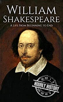 William Shakespeare: A Life From Beginning to End by [Hourly History]