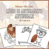 Libro Di Artigianato Autunnale - Colleziona, Colla, Colore: Libro per bambini con oltre 50 grandi motivi da incollare e colorare