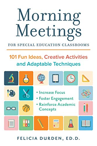 Morning Meetings for Special Education Classrooms: 101 Fun Ideas, Creative Activities and Adaptable Techniques (Books for Teachers)