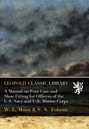 A Manual on Foot Care and Shoe Fitting for Officers of the U.S. Navy and U.S. Marine Corps