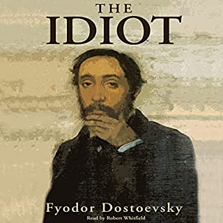 The Idiot                   By:                                                                                                                                 Fyodor Dostoevsky                               Narrated by:                                                                                                                                 Robert Whitfield                      Length: 22 hrs and 27 mins     67 ratings     Overall 4.1