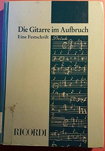 Die Gitarre im Aufbruch: Festschrift Heinz Teuchert zum 80. Geburtstag